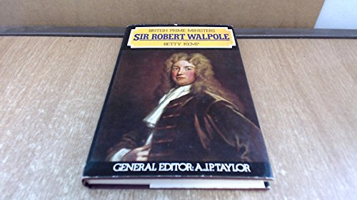 Sir Robert Walpole (British Prime Ministers) By Betty Kemp