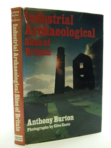 Industrial Archaeological Sites of Britain By Anthony Burton