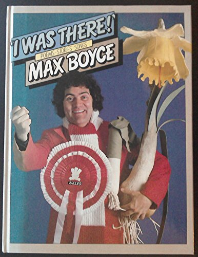 I Was There: Poems - Stories - Songs By Max Boyce