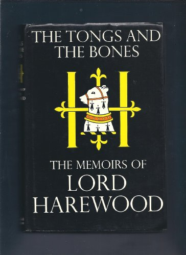 Tongs and the Bones By George Henry Hubert Lascelles Harewood, Earl of