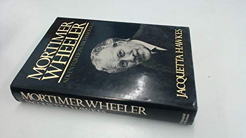 Mortimer Wheeler By Jacquetta Hawkes