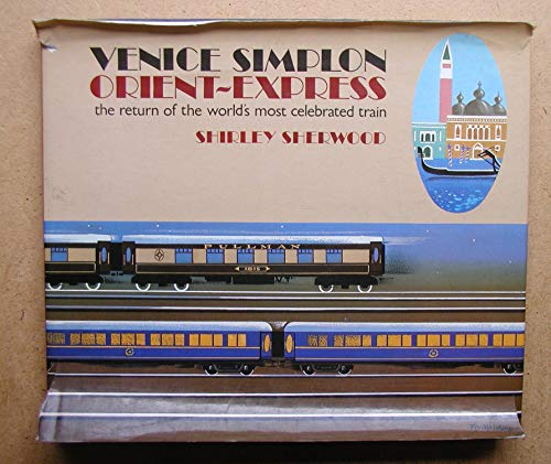 Venice-Simplon Orient Express: The Return of the World's Most Glamorous Train By Shirley Sherwood