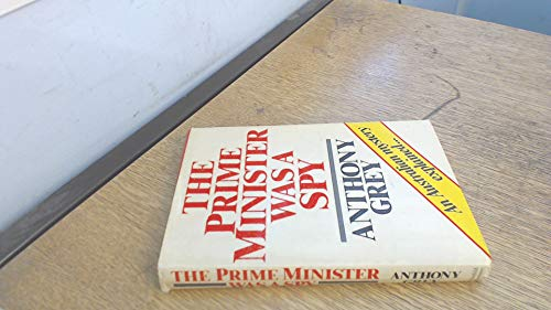 Prime Minister Was a Spy By Anthony Grey