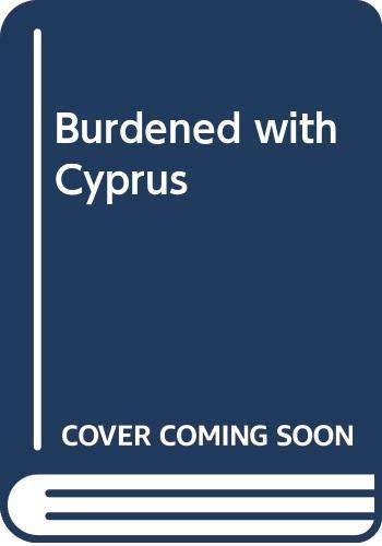 Burdened with Cyprus By John Reddaway
