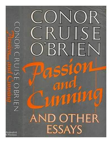 Passion and Cunning and Other Essays By Conor Cruise O'Brien