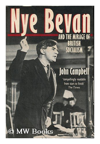 Nye Bevan and the Mirage of British Socialism By John Campbell