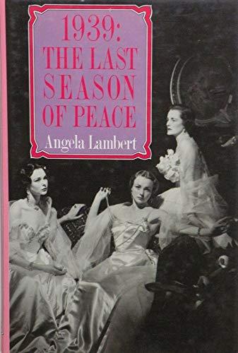 1939: The Last Season of Peace By Angela Lambert