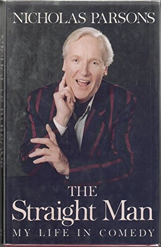 The Straight Man: My Life in Comedy by Nicholas Parsons