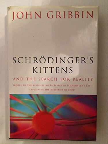 Schrodinger's Kittens and the Search for Reality: The Quantum Mysteries Solved by John Gribbin