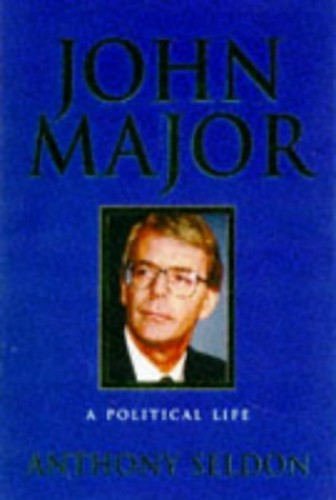 Major: A Political Life By Anthony Seldon