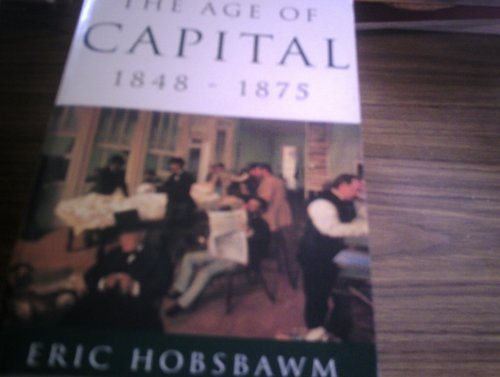 The Age of Capital 1848-1875 By E. J. Hobsbawm