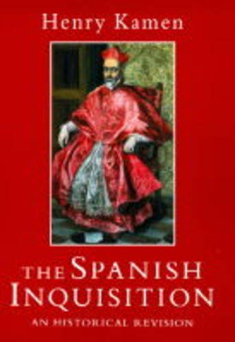 The Spanish Inquisition: An Historical Revision By Henry Kamen