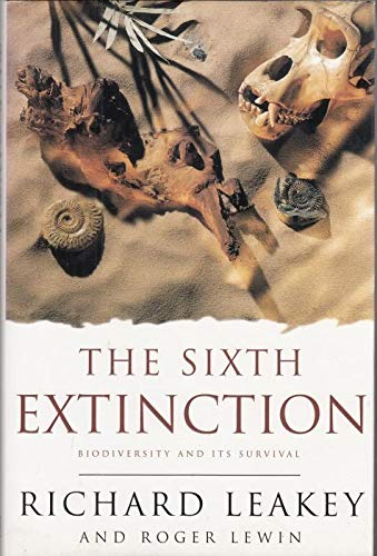 The Sixth Extinction: Biodiversity and Its Survival By Richard E. Leakey