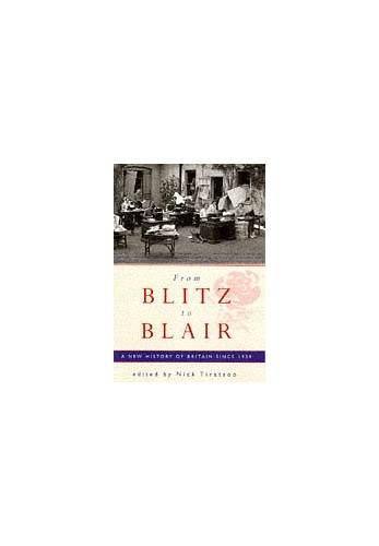 From Blitz To Blair: A New History Of Britain Since 1939: A Short History Since 1939 Edited by N. Tiratsoo