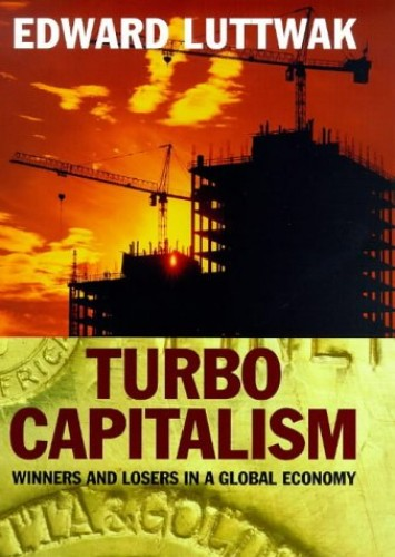 Turbo Capitalism: Winners and Losers in the Global Economy By Edward N. Luttwak