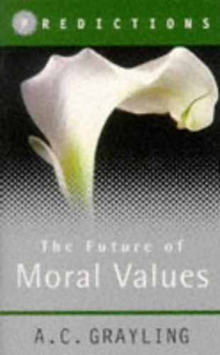 Predictions: Moral Values By A. C. Grayling