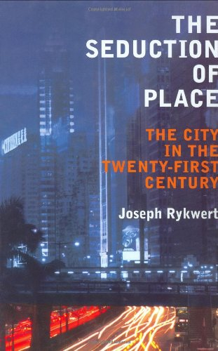 The Seduction of Place: The City in the Twenty-first Century and Beyond by Joseph Rykwert