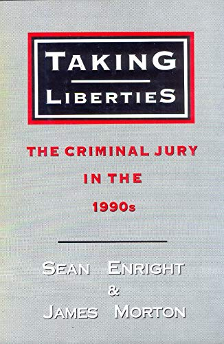 Taking Liberties: Criminal Jury in the 1990's (Law in Context) By Sean Enright