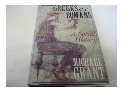 The Greeks and Romans By Michael Grant
