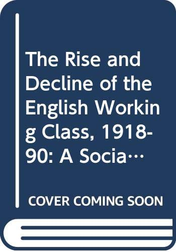 The Rise and Decline of the English Working Class, 1918-90 By Eric Hopkins