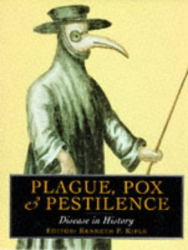 Plague Pox and Pestilence: Disease in History Edited by Kenneth F. Kiple