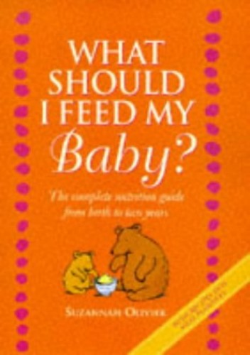 What Should I Feed My Baby? By Suzannah Olivier