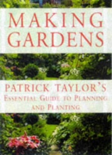 Making Gardens By Patrick Taylor