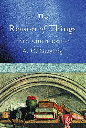 The Reason of Things By A. C. Grayling