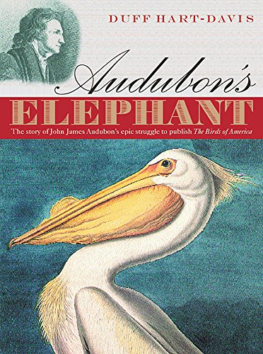 Audubon's Elephant: The story of John James Audubon's epic struggle to publish The Birds of America By Duff Hart-Davis