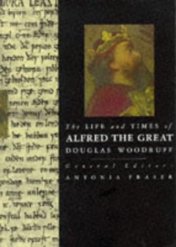 The Life and Times of Alfred the Great By Douglas Woodruff