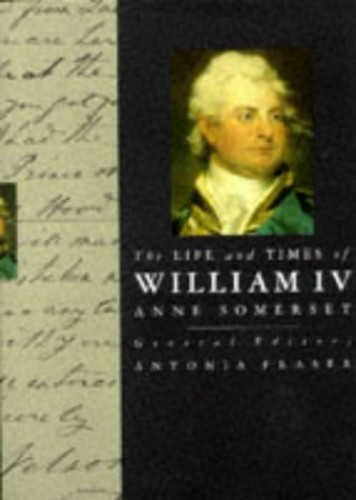 The Life and Times of William IV By Anne Somerset