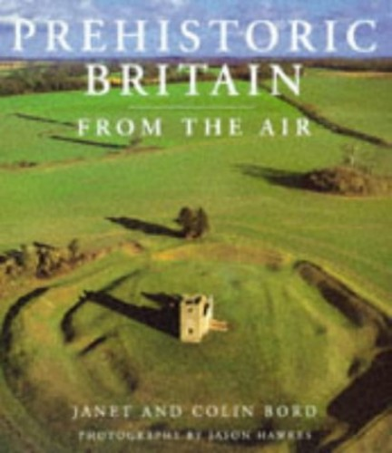 Prehistoric Britain from the Air By Colin Bord