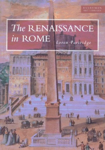 The Renaissance in Rome, 1400-1600 (Everyman Art Library) By Loren Partridge