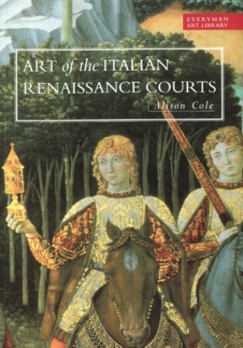 Art Library:Art Of The Italian Renaissance Courts By Alison Cole