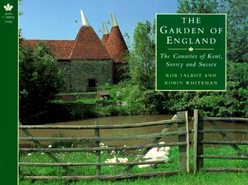 The Garden of England: The Counties of Kent, Surrey and Sussex by Robin Whiteman