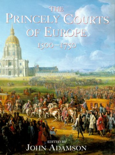 The Princely Courts of Europe By Edited by John William Adamson