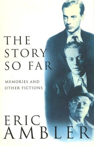 Stories So Far: Memories & Other Fict By Eric Ambler