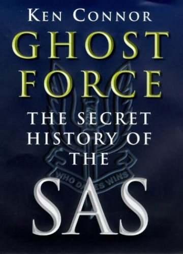 Ghost Force: The Secret History of the SAS By Ken Connor