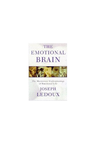 The Emotional Brain: The Mysterious Underpinnings of Emotional Life By Joseph E. LeDoux