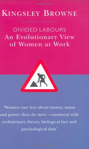 Divided Labours: An Evolutionary View of Women at Work By Kingsley Browne