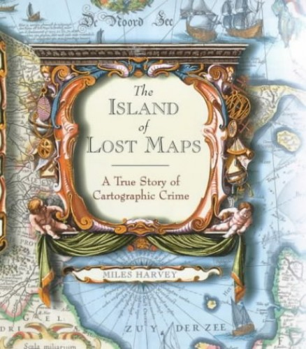 The Island of Lost Maps: A Story of Cartographic Crime by Miles Harvey