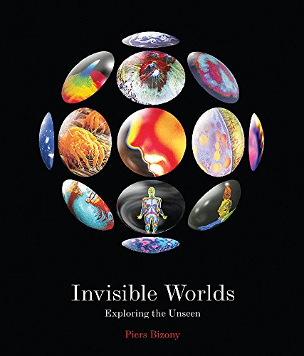 Invisible Worlds By Piers Bizony
