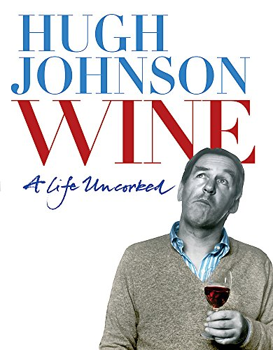 Wine: A Life Uncorked By Hugh Johnson