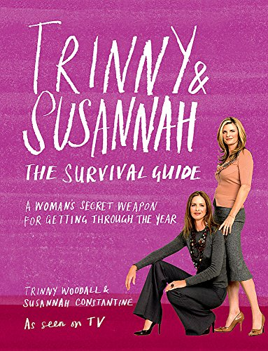 Trinny & Susannah: The Survival Guide - A Woman's Secret Weapon for Getting Through the Year By Trinny Woodall