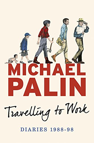 Travelling to Work: Diaries 1988-1998 (Palin Diaries 3) By Michael Palin