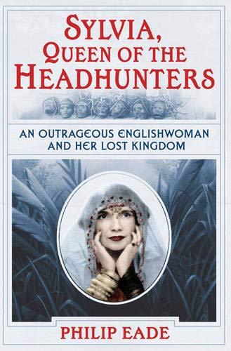 Sylvia, Queen Of The Headhunters By Philip Eade