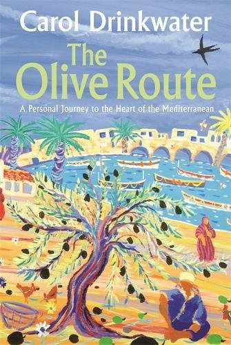 The Olive Route: A Personal Journey to the Heart of the Mediterranean by Carol Drinkwater