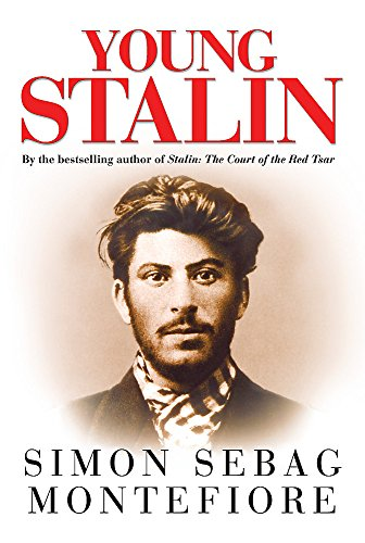 The Young Stalin: The Adventurous Early Life of the Dictator 1878-1917 by Simon Sebag Montefiore
