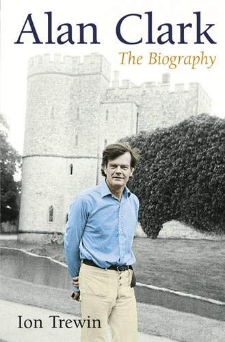 Alan Clark: The Biography By Ion Trewin