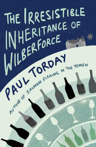 The Irresistible Inheritance of Wilberforce: A Novel in Four Vintages By Paul Torday